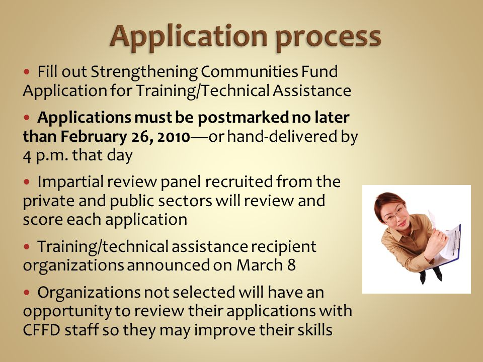 Fill out Strengthening Communities Fund Application for Training/Technical Assistance Applications must be postmarked no later than February 26, 2010or hand-delivered by 4 p.m.