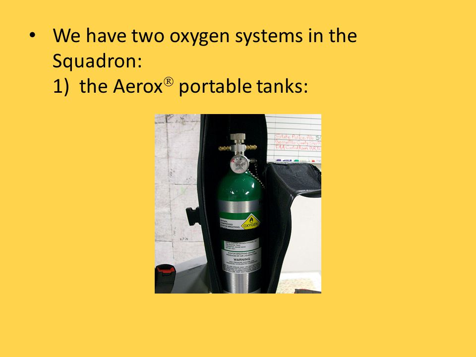 We have two oxygen systems in the Squadron: 1)the Aerox portable tanks: