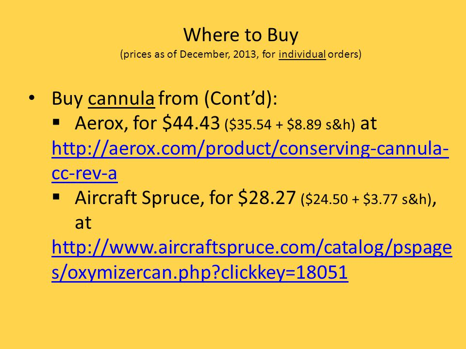 Where to Buy (prices as of December, 2013, for individual orders) Buy cannula from (Contd): Aerox, for $44.43 ($35.54 + $8.89 s&h) at http://aerox.com