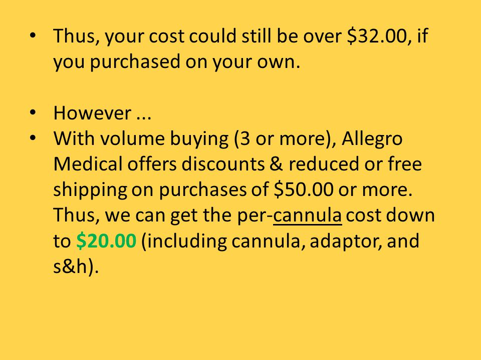 Thus, your cost could still be over $32.00, if you purchased on your own. However... With volume buying (3 or more), Allegro Medical offers discounts