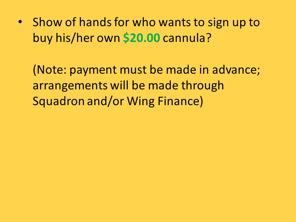 Show of hands for who wants to sign up to buy his/her own $20.00 cannula? (Note: payment must be made in advance; arrangements will be made through Sq