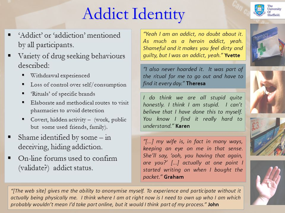 Addict Identity Addict or addiction mentioned by all participants. Addict or addiction mentioned by all participants. Variety of drug seeking behaviou