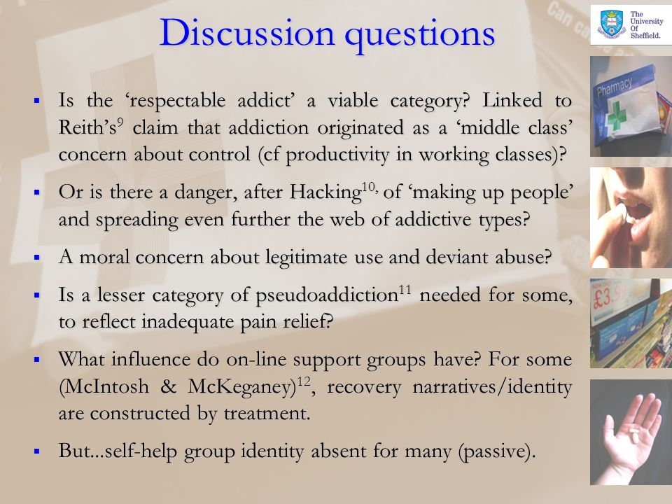 Discussion questions Is the respectable addict a viable category? Linked to Reiths 9 claim that addiction originated as a middle class concern about c