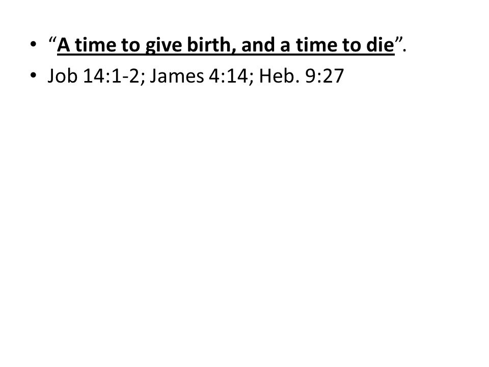 A time to give birth, and a time to die. Job 14:1-2; James 4:14; Heb. 9:27