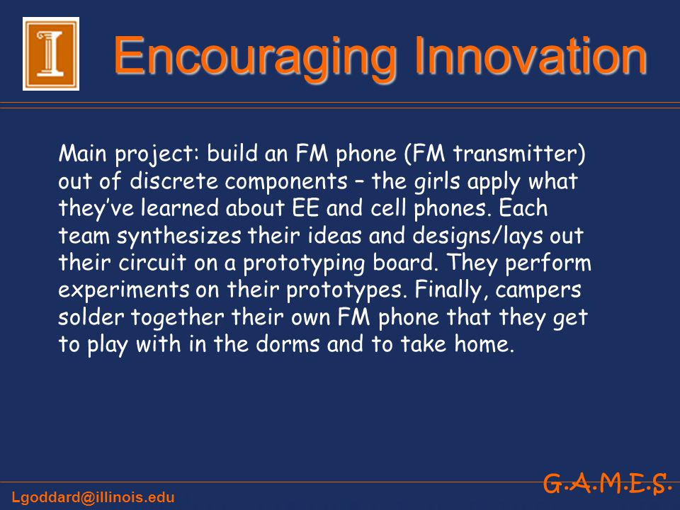 G.A.M.E.S. Main project: build an FM phone (FM transmitter) out of discrete components – the girls apply what theyve learned about EE and cell phones.