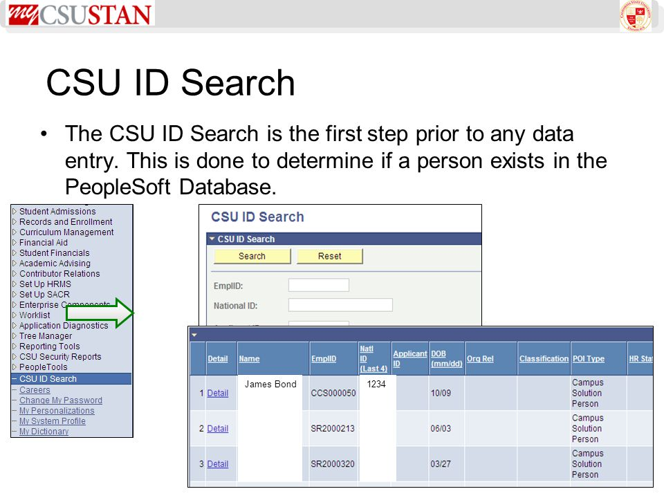 CSU ID Search The CSU ID Search is the first step prior to any data entry. This is done to determine if a person exists in the PeopleSoft Database. Ja