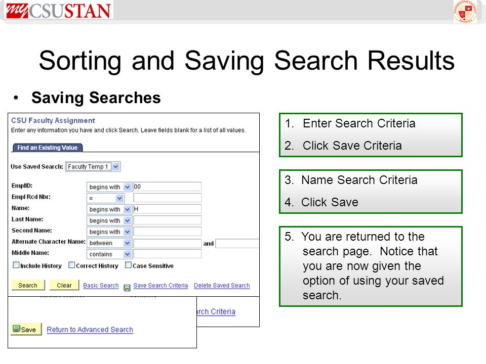 Sorting and Saving Search Results Saving Searches 1.Enter Search Criteria 2.Click Save Criteria 3. Name Search Criteria 4. Click Save 5. You are retur