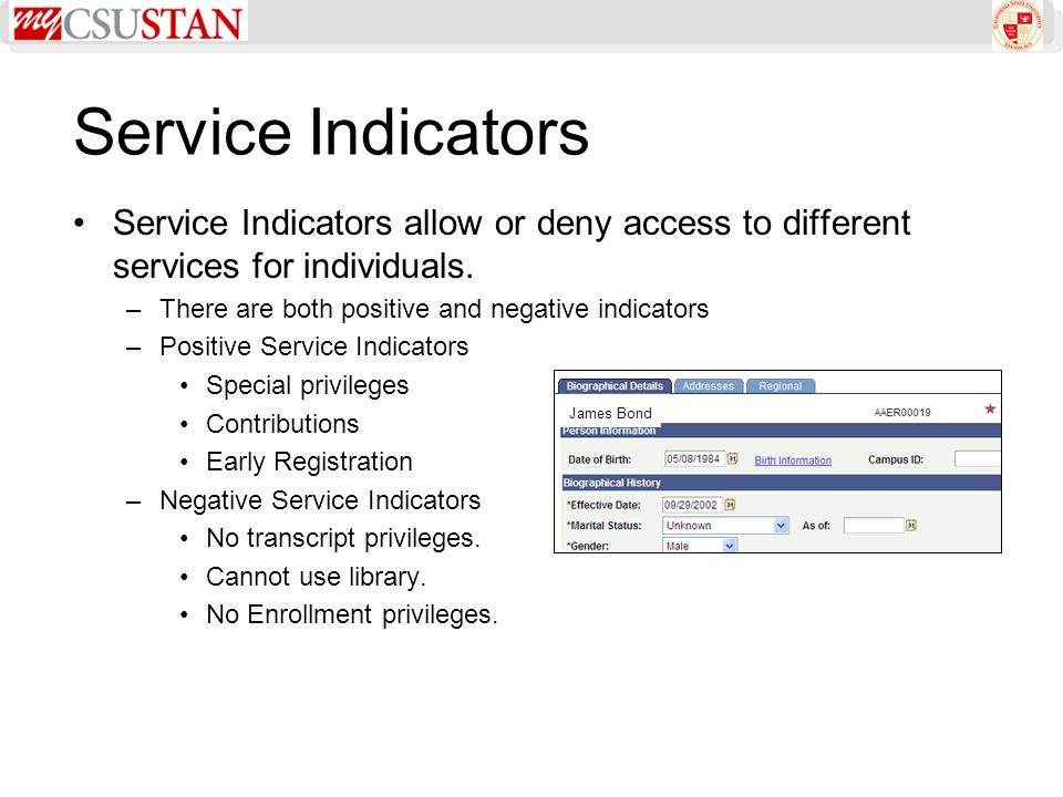 Service Indicators Service Indicators allow or deny access to different services for individuals. –There are both positive and negative indicators –Po