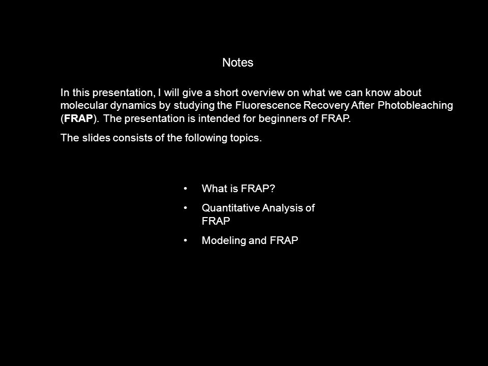 What is FRAP? Quantitative Analysis of FRAP Modeling and FRAP In this presentation, I will give a short overview on what we can know about molecular d