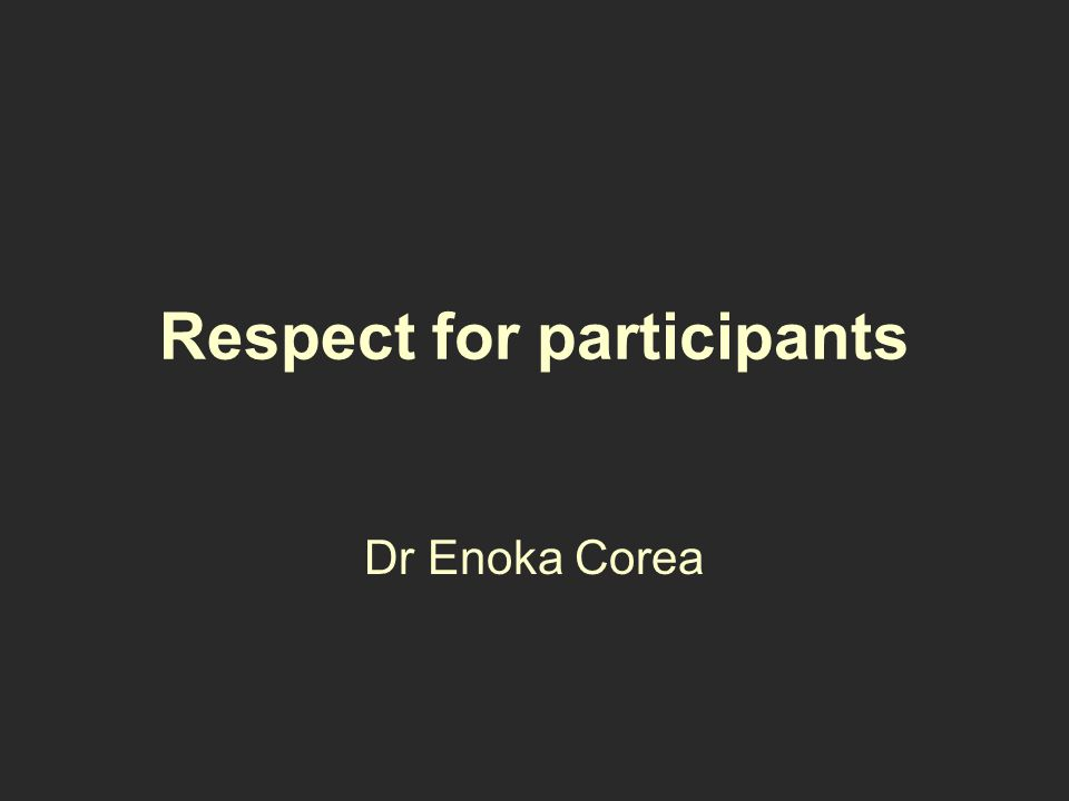 Respect for participants Dr Enoka Corea