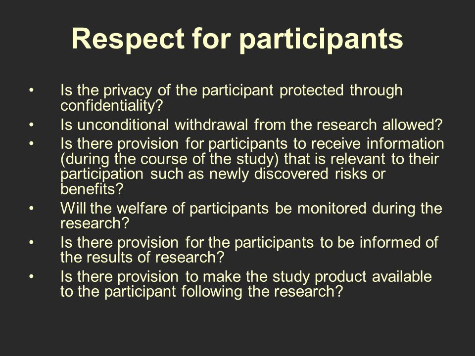 Respect for participants Is the privacy of the participant protected through confidentiality.