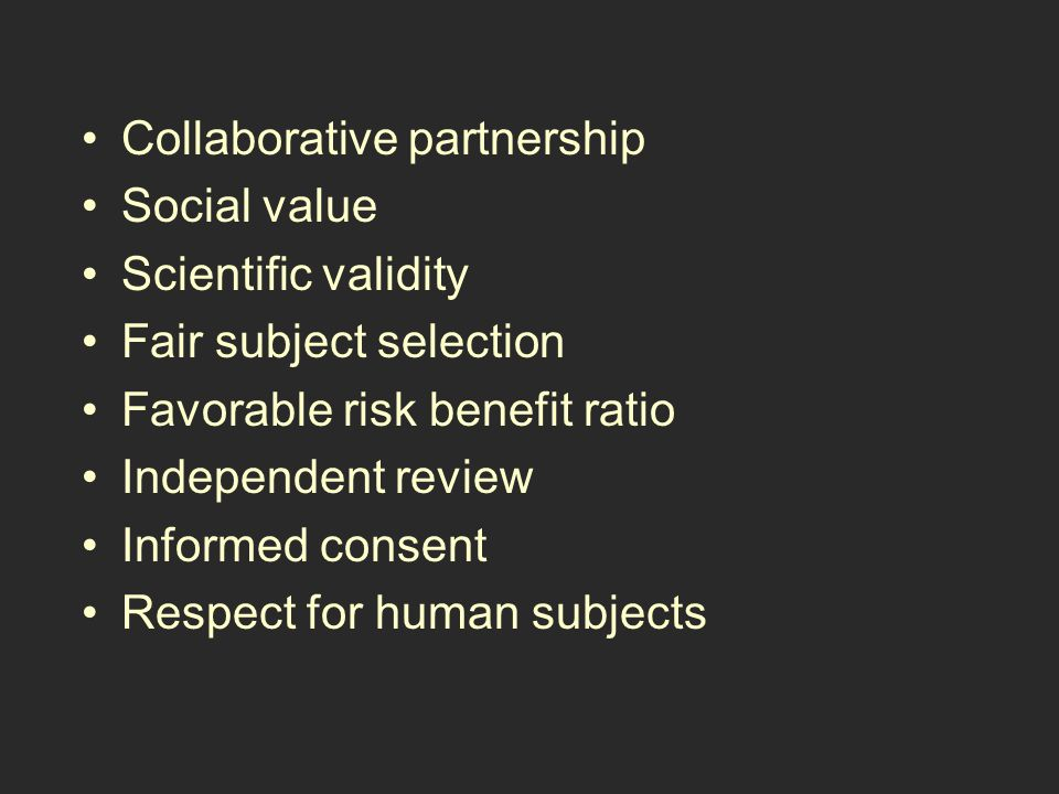 Collaborative partnership Social value Scientific validity Fair subject selection Favorable risk benefit ratio Independent review Informed consent Respect for human subjects