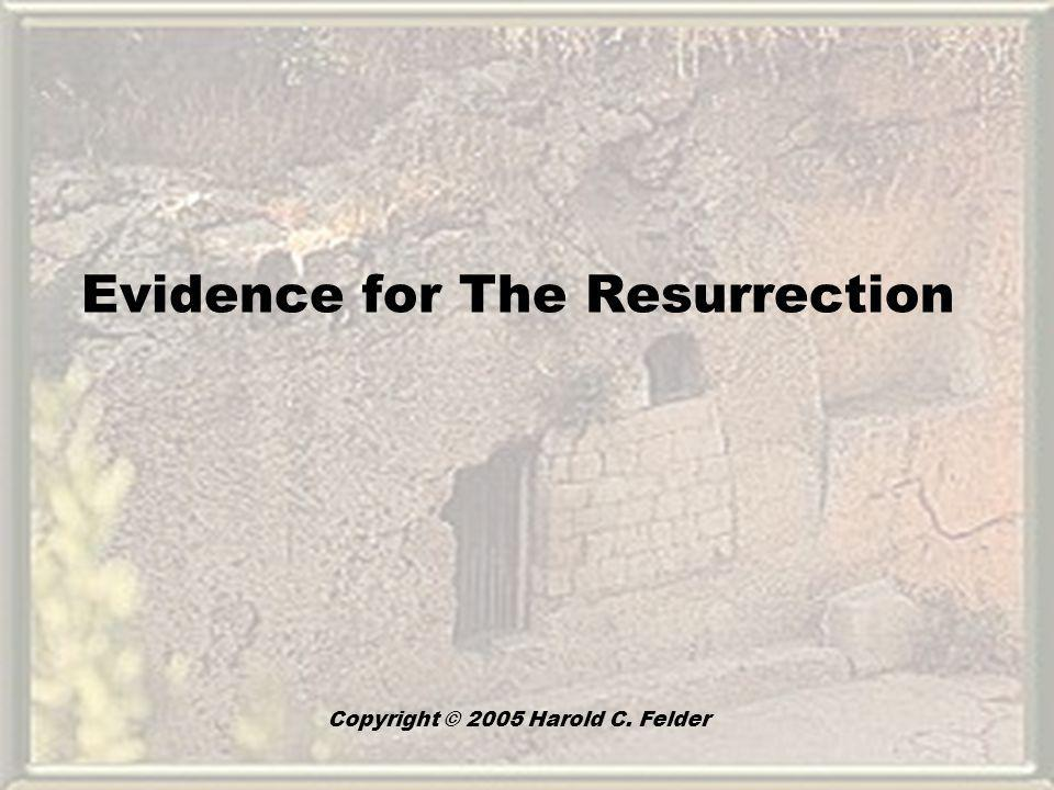 Evidence for The Resurrection Copyright © 2005 Harold C. Felder