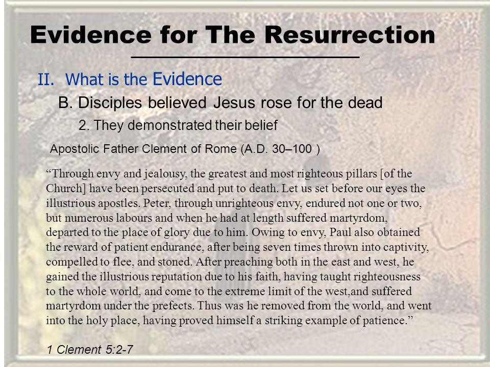 Evidence for The Resurrection II. What is the Evidence B. Disciples believed Jesus rose for the dead Through envy and jealousy, the greatest and most