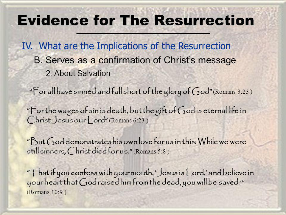 Evidence for The Resurrection IV. What are the Implications of the Resurrection B. Serves as a confirmation of Christs message 2. About Salvation For