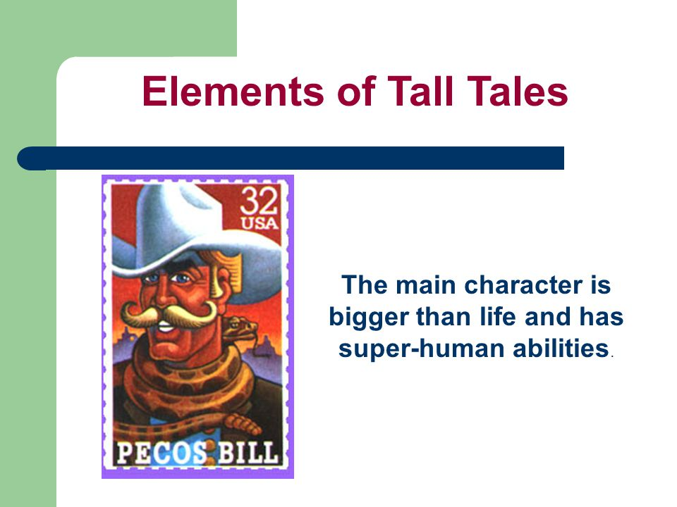 The main character is bigger than life and has super-human abilities. Elements of Tall Tales