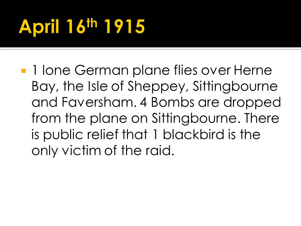 1 lone German plane flies over Herne Bay, the Isle of Sheppey, Sittingbourne and Faversham.