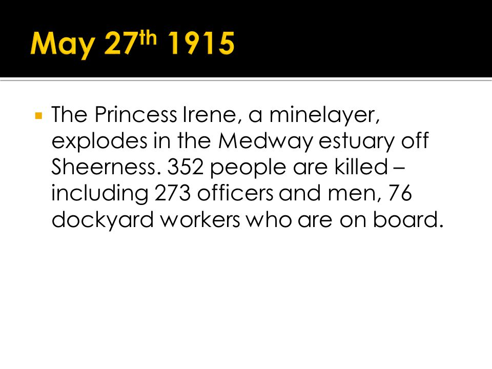 The Princess Irene, a minelayer, explodes in the Medway estuary off Sheerness. 352 people are killed – including 273 officers and men, 76 dockyard wor