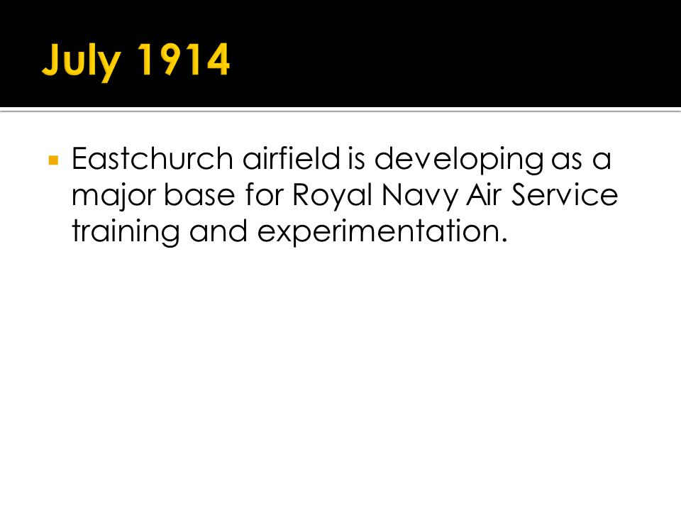 Eastchurch airfield is developing as a major base for Royal Navy Air Service training and experimentation.
