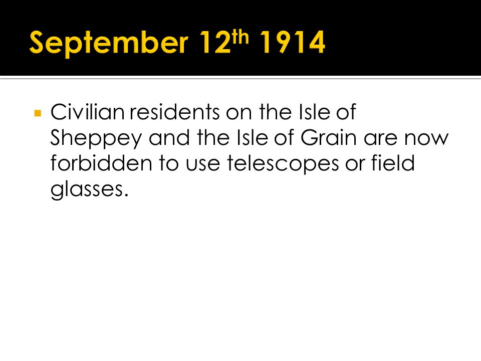 Civilian residents on the Isle of Sheppey and the Isle of Grain are now forbidden to use telescopes or field glasses.