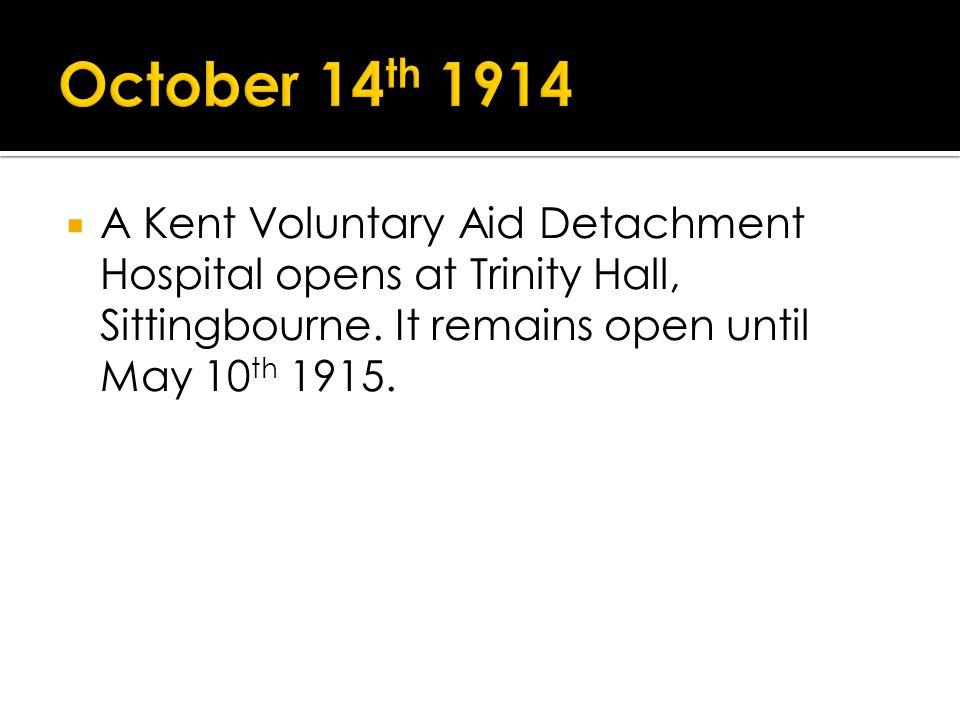 A Kent Voluntary Aid Detachment Hospital opens at Trinity Hall, Sittingbourne.