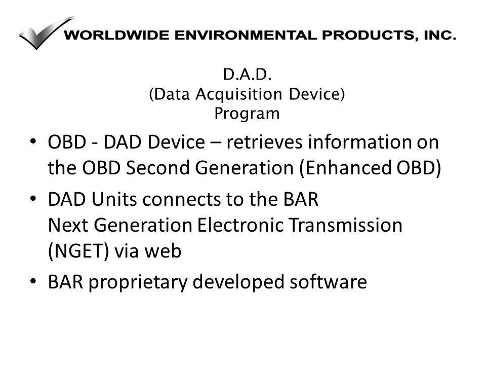 D.A.D. (Data Acquisition Device) Program OBD - DAD Device – retrieves information on the OBD Second Generation (Enhanced OBD) DAD Units connects to th