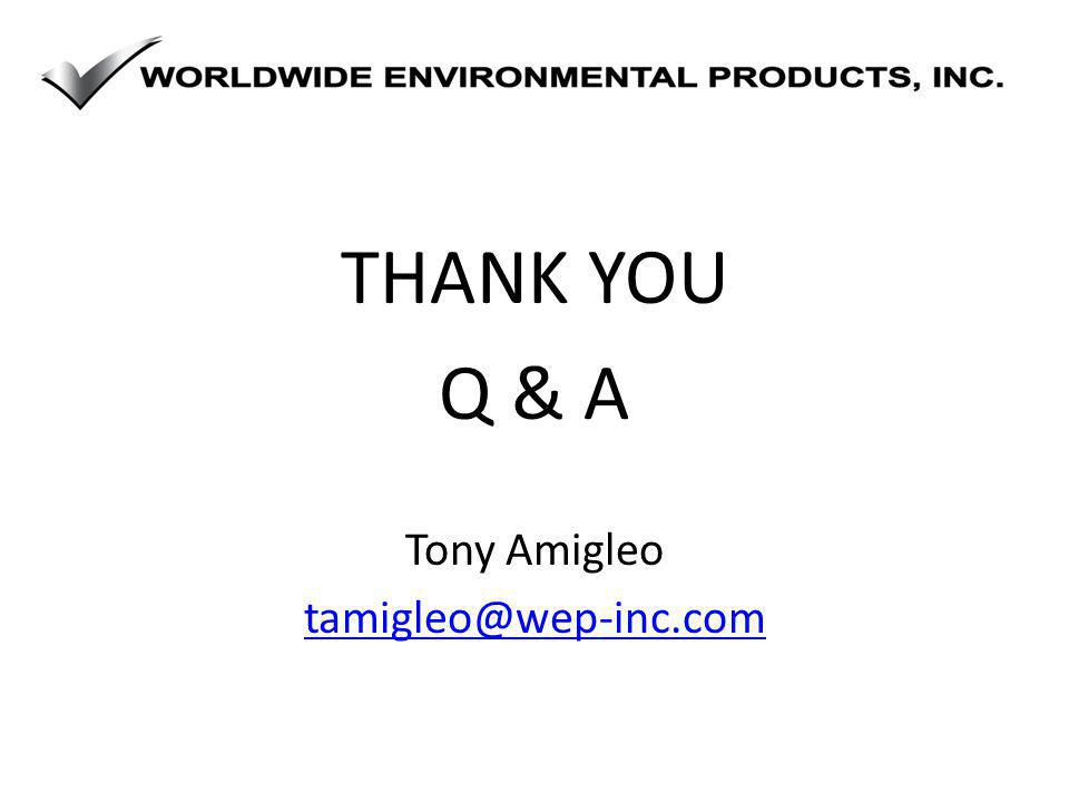 THANK YOU Q & A Tony Amigleo tamigleo@wep-inc.com