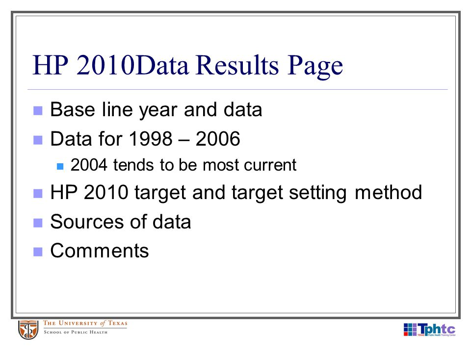 HP 2010Data Results Page Base line year and data Data for 1998 – 2006 2004 tends to be most current HP 2010 target and target setting method Sources o