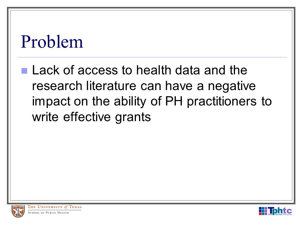 Problem Lack of access to health data and the research literature can have a negative impact on the ability of PH practitioners to write effective gra