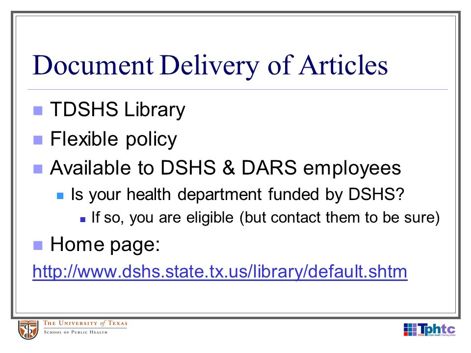 Document Delivery of Articles TDSHS Library Flexible policy Available to DSHS & DARS employees Is your health department funded by DSHS? If so, you ar