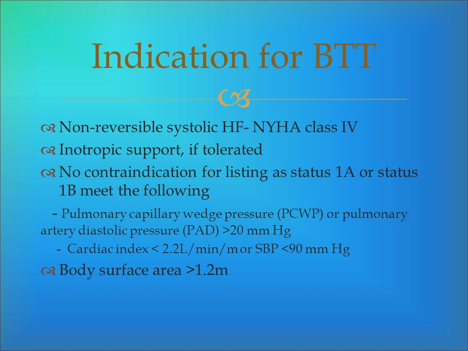 Non-reversible systolic HF- NYHA class IV Inotropic support, if tolerated No contraindication for listing as status 1A or status 1B meet the following