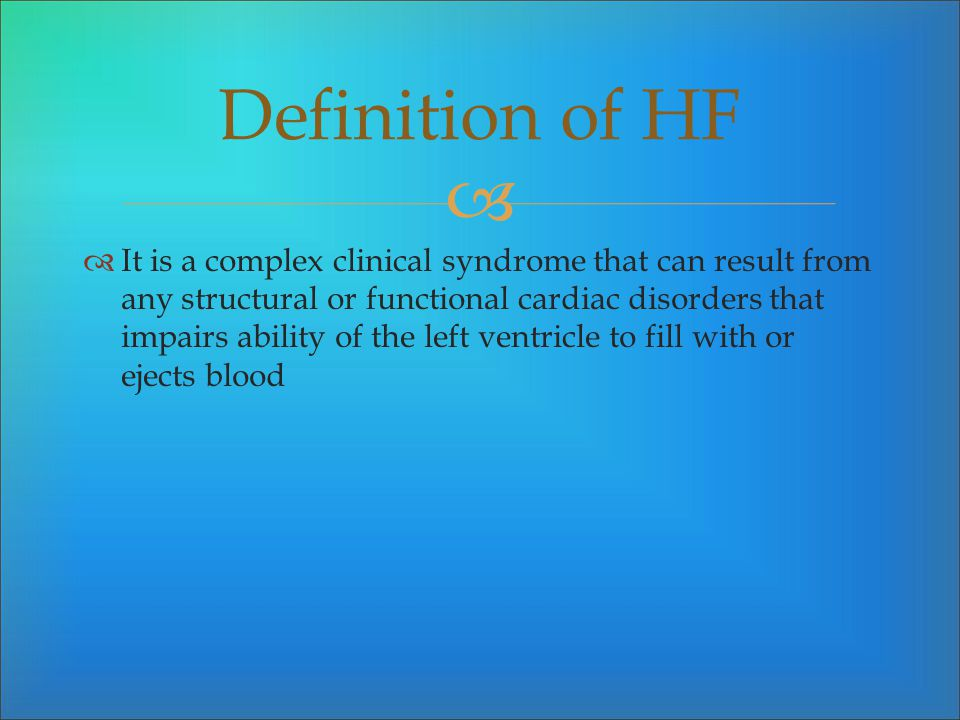 It is a complex clinical syndrome that can result from any structural or functional cardiac disorders that impairs ability of the left ventricle to fi