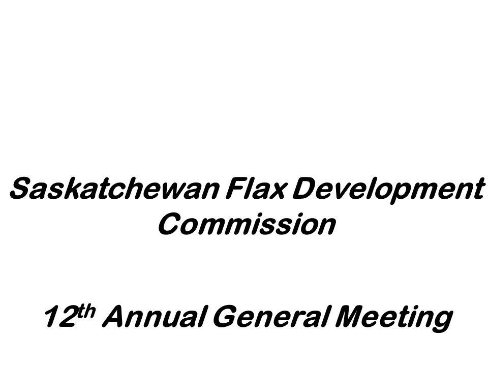 12 th Annual General Meeting Saskatchewan Flax Development Commission