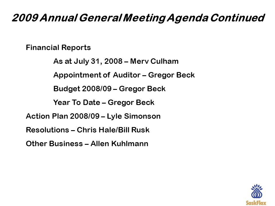 2009 Annual General Meeting Agenda Continued Financial Reports As at July 31, 2008 – Merv Culham Appointment of Auditor – Gregor Beck Budget 2008/09 –
