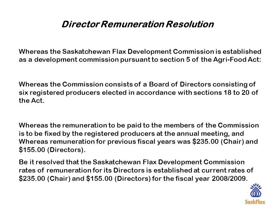 Director Remuneration Resolution Whereas the Saskatchewan Flax Development Commission is established as a development commission pursuant to section 5