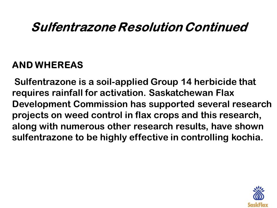 Sulfentrazone Resolution Continued AND WHEREAS Sulfentrazone is a soil-applied Group 14 herbicide that requires rainfall for activation. Saskatchewan