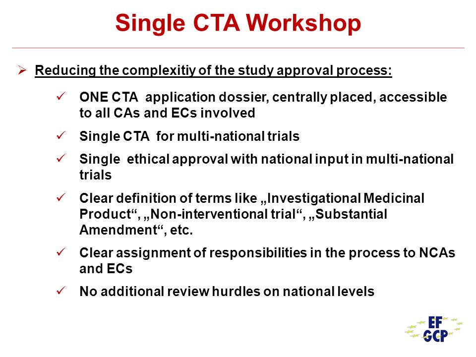 Single CTA Workshop Reducing the complexitiy of the study approval process: ONE CTA application dossier, centrally placed, accessible to all CAs and E