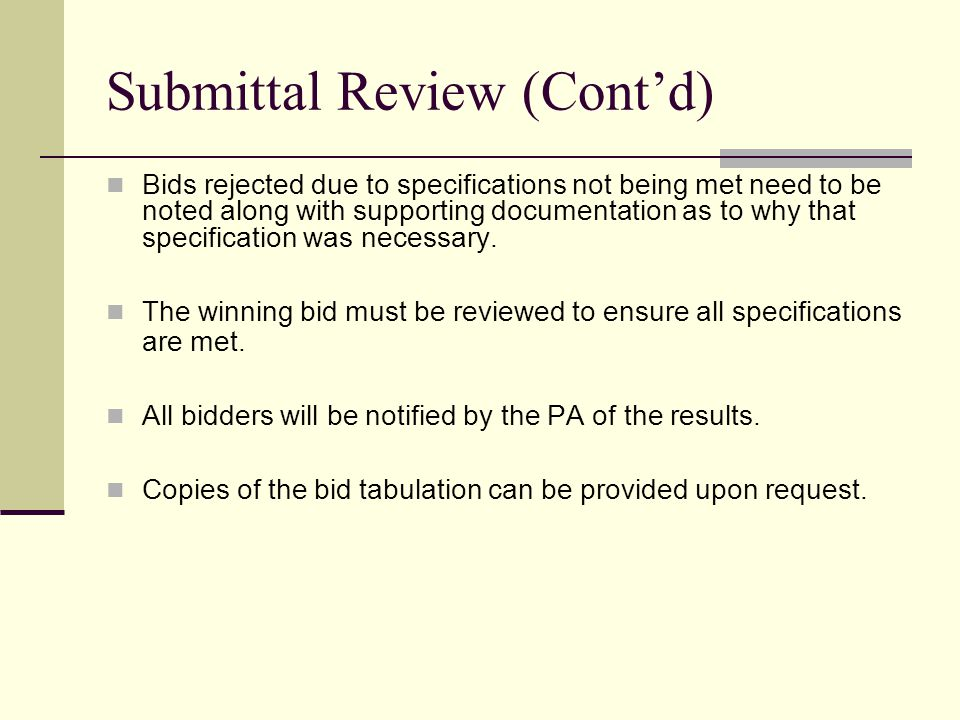 Submittal Review (Contd) Bids rejected due to specifications not being met need to be noted along with supporting documentation as to why that specification was necessary.