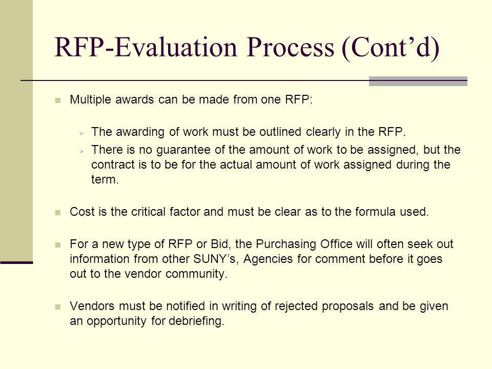 RFP-Evaluation Process (Contd) Multiple awards can be made from one RFP: The awarding of work must be outlined clearly in the RFP.
