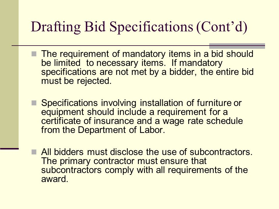 Drafting Bid Specifications (Contd) The requirement of mandatory items in a bid should be limited to necessary items.
