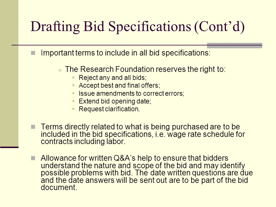 Drafting Bid Specifications (Contd) Important terms to include in all bid specifications: The Research Foundation reserves the right to: Reject any an