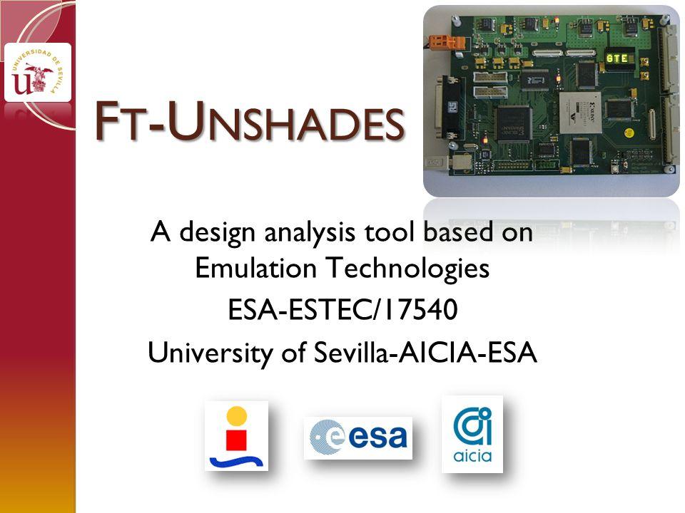 F T -U NSHADES A design analysis tool based on Emulation Technologies ESA-ESTEC/17540 University of Sevilla-AICIA-ESA