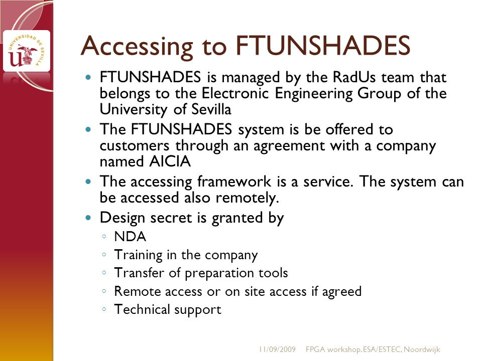 Accessing to FTUNSHADES FTUNSHADES is managed by the RadUs team that belongs to the Electronic Engineering Group of the University of Sevilla The FTUNSHADES system is be offered to customers through an agreement with a company named AICIA The accessing framework is a service.