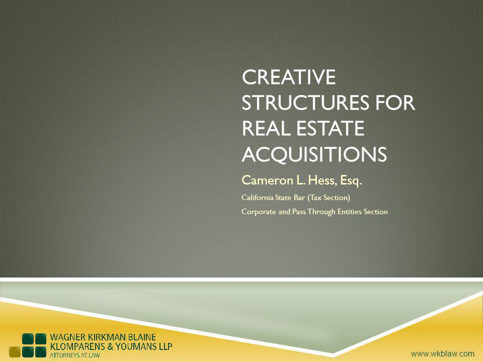 www.wkblaw.com CREATIVE STRUCTURES FOR REAL ESTATE ACQUISITIONS Cameron L.