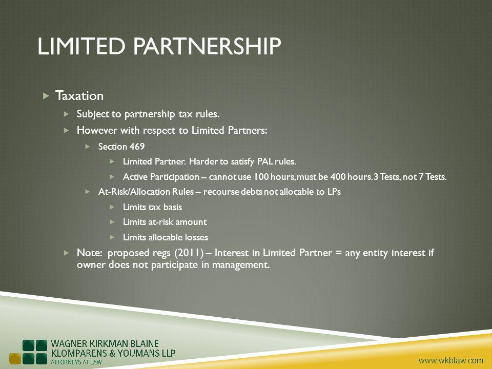 www.wkblaw.com LIMITED PARTNERSHIP Taxation Subject to partnership tax rules. However with respect to Limited Partners: Section 469 Limited Partner. H