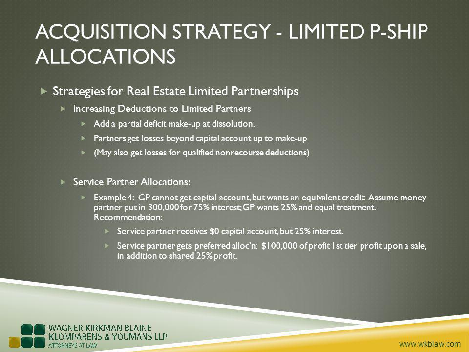 www.wkblaw.com ACQUISITION STRATEGY - LIMITED P-SHIP ALLOCATIONS Strategies for Real Estate Limited Partnerships Increasing Deductions to Limited Part