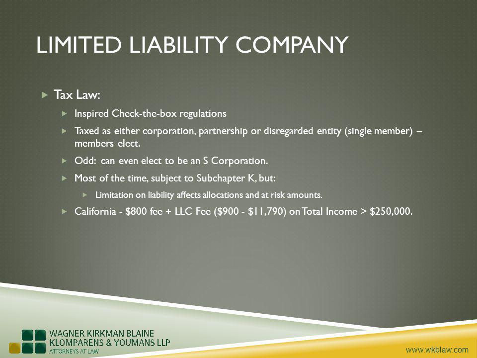 www.wkblaw.com LIMITED LIABILITY COMPANY Tax Law: Inspired Check-the-box regulations Taxed as either corporation, partnership or disregarded entity (s
