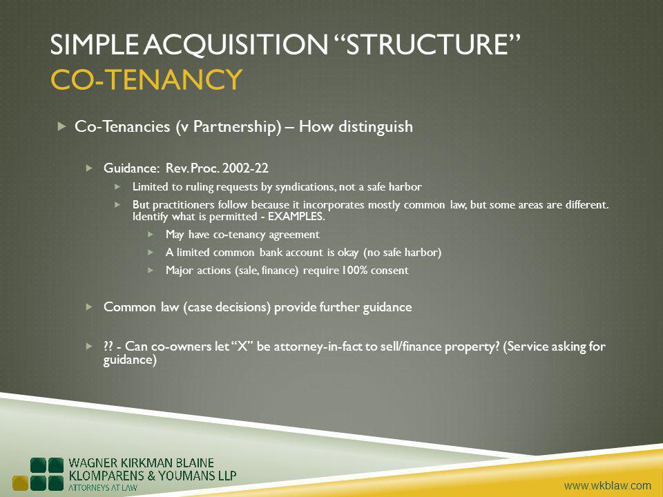 www.wkblaw.com SIMPLE ACQUISITION STRUCTURE CO-TENANCY Co-Tenancies (v Partnership) – How distinguish Guidance: Rev.