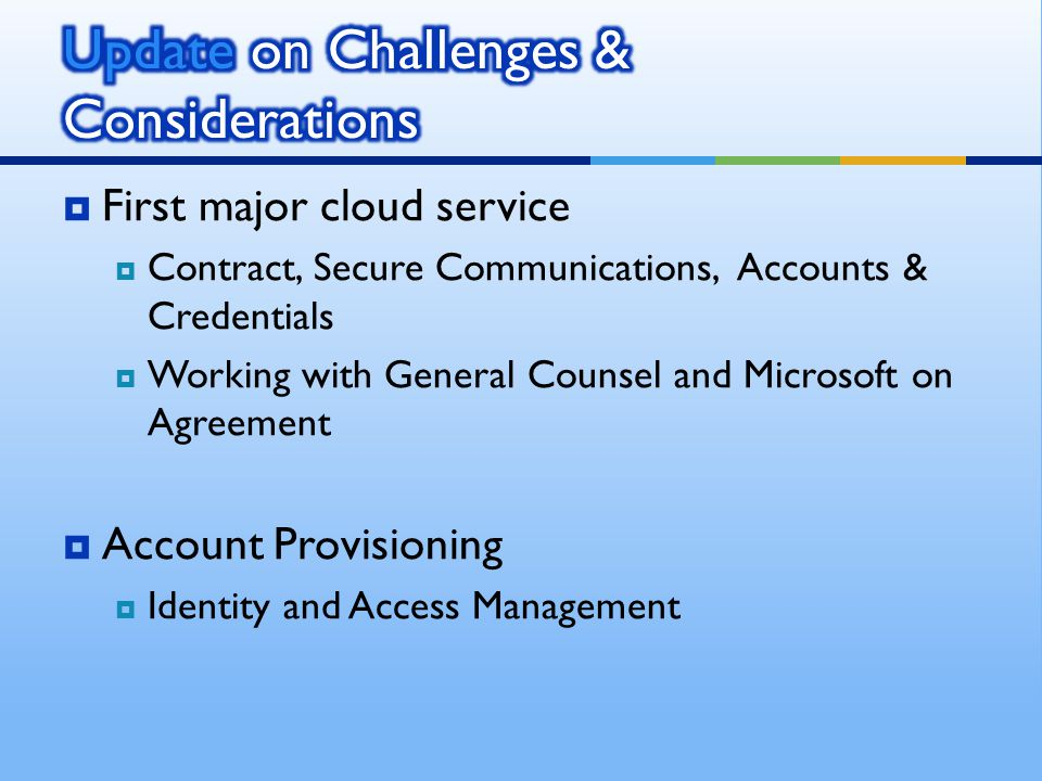 First major cloud service Contract, Secure Communications, Accounts & Credentials Working with General Counsel and Microsoft on Agreement Account Prov