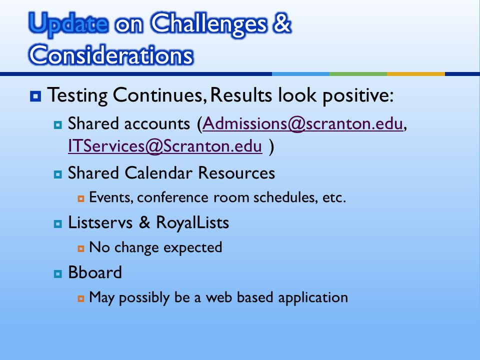 Testing Continues, Results look positive: Shared accounts (Admissions@scranton.edu, ITServices@Scranton.edu )Admissions@scranton.edu ITServices@Scrant
